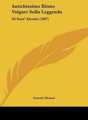 Antichissimo Ritmo Volgare Sulla Leggenda: Di Sant' Alessio (1907) by Ernesto Monaci