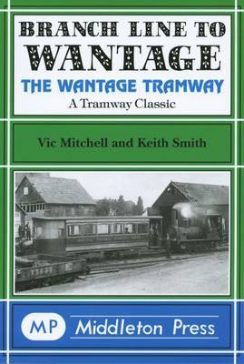 Branch Line to Wantage: The Wantage Tramway by Vic Mitchell