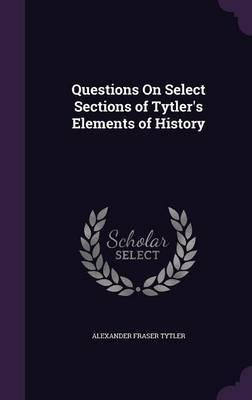 Questions on Select Sections of Tytler's Elements of History by Alexander Fraser Tytler image