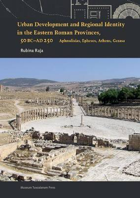 Urban Development & Regional Identity in the Eastern Roman Provinces, 50 BC-AD 250 by Rubina Raja image