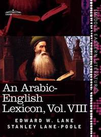 An Arabic-English Lexicon (in Eight Volumes), Vol. VIII by Edward W Lane