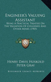 Engineer's Valuing Assistant: Being a Practical Treatise on the Valuation of Collieries and Other Mines (1905) by Henry Davis Hoskold