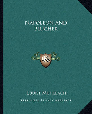 Napoleon and Blucher by Louise Muhlbach