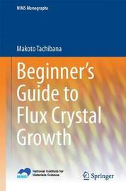 Beginner's Guide to Flux Crystal Growth by Makoto Tachibana