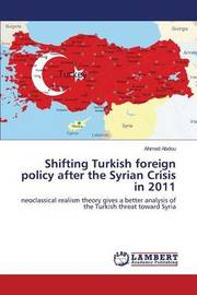 Shifting Turkish Foreign Policy After the Syrian Crisis in 2011 by Abdou Ahmed