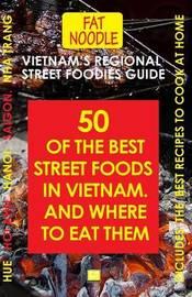 Vietnam's Regional Street Foodies Guide by Sue Blanshard