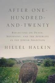 After One-Hundred-and-Twenty by Hillel Halkin