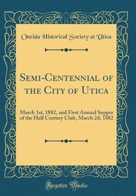 Semi-Centennial of the City of Utica by Oneida Historical Society at Utica