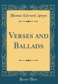 Verses and Ballads (Classic Reprint) by Thomas Edward Amyot image