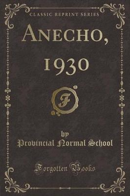 Anecho, 1930 (Classic Reprint) by Provincial Normal School
