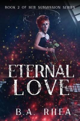 Eternal Love by B a Rhea