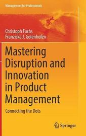 Mastering Disruption and Innovation in Product Management by Christoph Fuchs