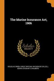 The Marine Insurance Act, 1906 by Douglas Owen