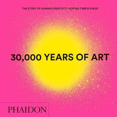 30,000 Years of Art by Phaidon Editors