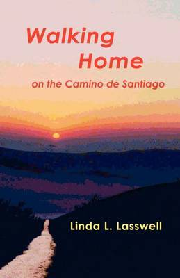 Walking Home on the Camino De Santiago by Linda, L. Lasswell