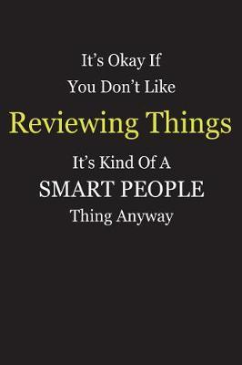 It's Okay If You Don't Like Reviewing Things It's Kind Of A Smart People Thing Anyway by Unixx Publishing