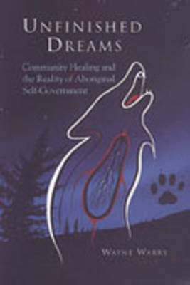 Unfinished Dreams: Community Healing and the Reality of Aboriginal Self-government by Wayne Warry image