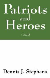 Patriots and Heroes by Dennis J Stephens image