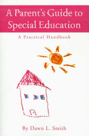 A Parent's Guide to Special Education: A Practical Handbook by Dawn L Smith, B.S. image