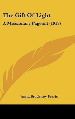 The Gift of Light: A Missionary Pageant (1917) by Anita Brockway Ferris