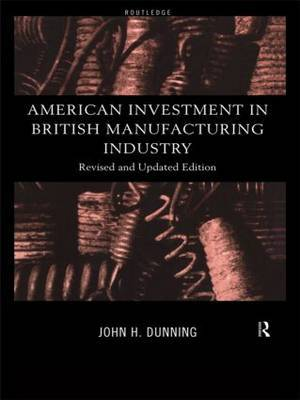 American Investment in British Manufacturing Industry by John Dunning