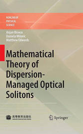 Mathematical Theory of Dispersion-Managed Optical Solitons by Anjan Biswas