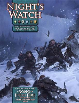A Song of Ice and Fire RPG: Night's Watch by Joseph Carriker