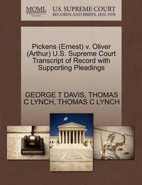 Pickens (Ernest) V. Oliver (Arthur) U.S. Supreme Court Transcript of Record with Supporting Pleadings by George T Davis