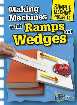 Making Machines with Ramps and Wedges (Simple Machine Projects) by Chris Oxlade