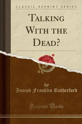 Talking with the Dead? (Classic Reprint) by Joseph Franklin Rutherford