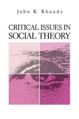 Critical Issues in Social Theory by John Kenneth Rhoads