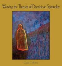 Weaving the Threads of Dominican Spirituality by Cabra Collective