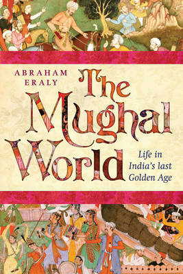 The Mughal World by Abraham Eraly image