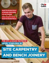 The City & Guilds Textbook: Level 3 Diploma in Site Carpentry & Bench Joinery by Martin Burdfield