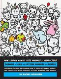 How to Draw Kawaii Cute Animals and Characters by Rachel a Goldstein