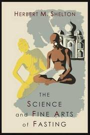 The Science and Fine Art of Fasting by Herbert M Shelton image