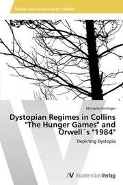 Dystopian Regimes in Collins the Hunger Games and Orwells 1984 by Hintringer Michaela