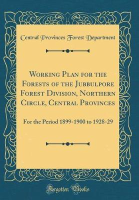 Working Plan for the Forests of the Jubbulpore Forest Division, Northern Circle, Central Provinces by Central Provinces Forest Department image