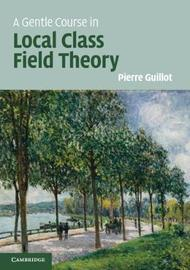 A Gentle Course in Local Class Field Theory by Pierre Guillot image