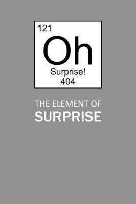 The Element of Surprise by Birchfield Journals
