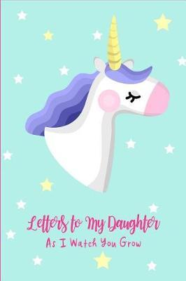 Letters to My Daughter As I Watch You Grow by Joyful Life Publishing