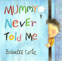 Mummy Never Told Me by Babette Cole image