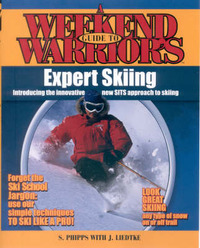 Weekend Warrior's Guide to Expert Sking: Introducing the Innovative New SITS Approach to Skiing by Stephen Phipps image