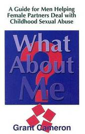 What About Me?: Guide for Men Helping Female Partners Deal with Childhood Sexual Abuse by Grant Cameron image