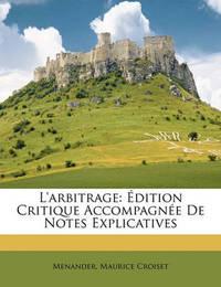 L'Arbitrage: Dition Critique Accompagne de Notes Explicatives by Maurice Croiset