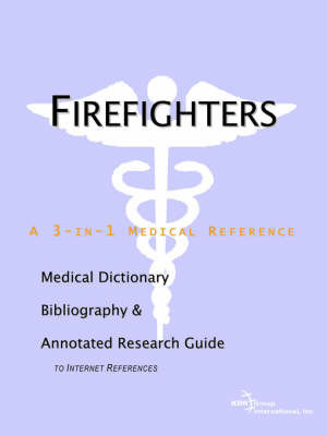 Firefighters - A Medical Dictionary, Bibliography, and Annotated Research Guide to Internet References by ICON Health Publications