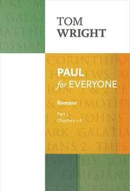 Paul for Everyone: Romans: Part 1 by Tom Wright