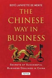 The Chinese Way in Business by Boye Lafayette De Mente