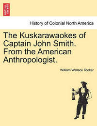 The Kuskarawaokes of Captain John Smith. from the American Anthropologist. by William Wallace Tooker