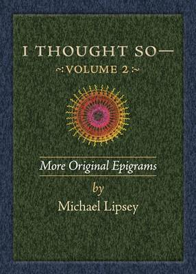 I Thought So: Volume 2: More Original Epigrams by Michael Lipsey image